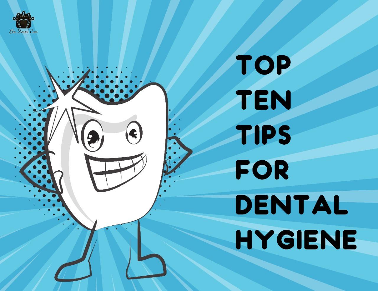 Top ten tips for dental hygiene