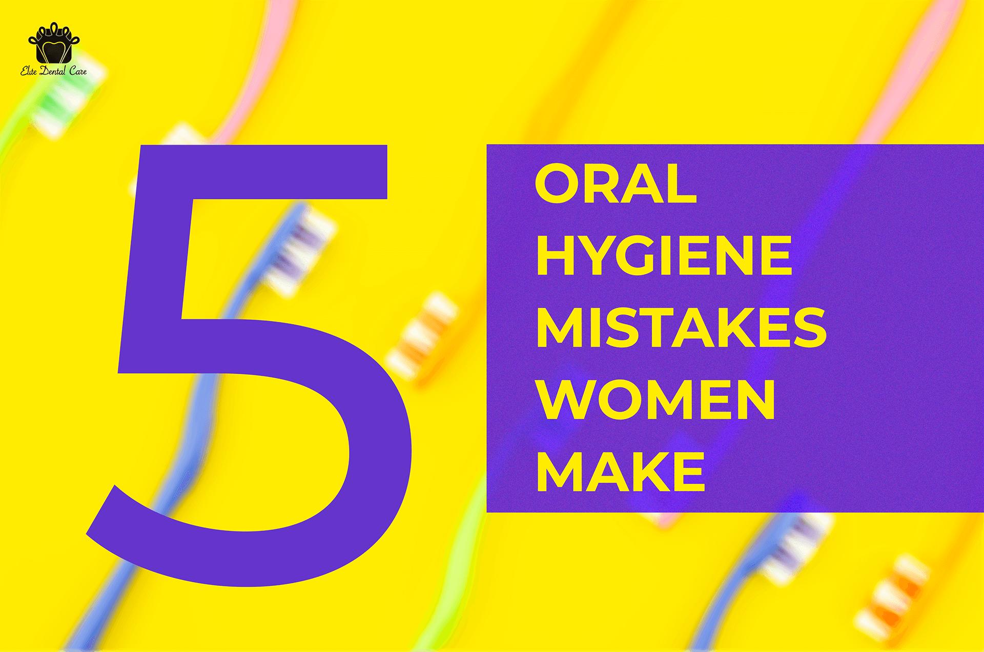 Five Oral Hygiene Mistakes Women Make